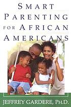Smart parenting for African Americans : helping your kids thrive in a difficult world
