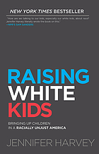 RAISING WHITE KIDS : bringing up children in a racially unjust america.