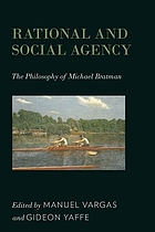 Rational and social agency : the philosophy of Michael Bratman