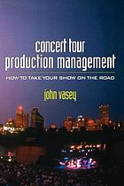 Concert tour production management : how to take your show on the road
