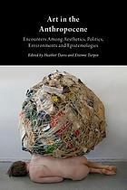 Art in the Anthropocene : encounters among aesthetics, politics, environments and epistemologies