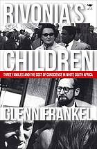 Rivonia's children : three families and the cost of conscience in white South Africa