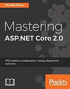 Mastering ASP.NET Core 2.0 : MVC patterns, configuration, routing, deployment, and more