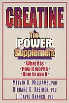 Creatine The Power Supplement : What It Is, How It Works, When It Helps.