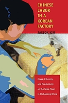 Chinese labor in a Korean factory : class, ethnicity, and productivity on the shop floor in globalizing China
