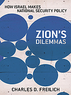 Zion's dilemmas : how Israel makes national security policy