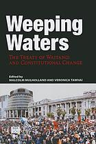 Weeping Waters : the Treaty of Waitangi and Constitutional Change