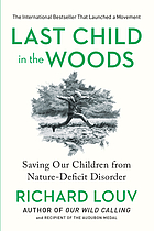 Last child in the woods : saving our children from nature-deficit disorder