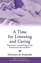 A time for listening and caring : spirituality and the care of the chronically ill and dying