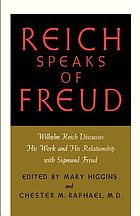 Reich speaks of Freud : Wilhelm Reich discusses his work and his relationship with Sigmund Freud