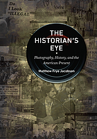 The historian's eye : photography, history, and the American present
