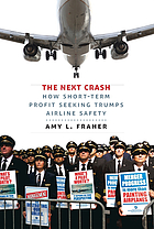 The next crash : how short-term profit seeking trumps airline safety