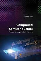 Compound Semiconductors : Physics, Technology, and Device Concepts