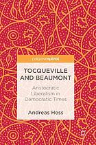Tocqueville and Beaumont : aristocratic liberalism in democratic times