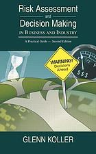 Risk assessment and decision making in business and industry : a practical guide