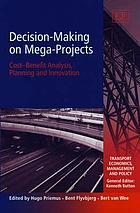 Decision-making on mega-projects : cost-benefit analysis, planning and innovation