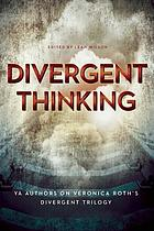 Divergent thinking : YA authors on Veronica Roth's Divergent trilogy