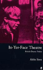 In-yer-face theatre : British drama today