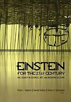 Einstein for the twenty-first century : his legacy in science, art, and modern culture