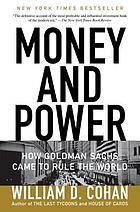 Money and power : how Goldman Sachs came to rule the world
