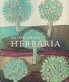 An Oak Spring Herbaria : herbs and herbals from the fourteenth to the nineteenth centuries : a selection of the rare books, manuscripts and works of art in the collection of Rachel Lambert Mellon