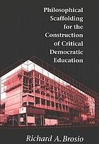 Philosophical scaffolding for the construction of critical democratic education