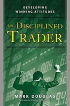 The disciplined trader : developing winning attitudes