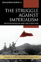 The struggle against imperialism : anticolonialism and the Cold War