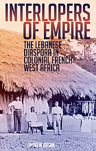 Interlopers of empire : the Lebanese diaspora in colonial French West Africa