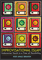 Improvisational Islam : Indonesian youth in a time of possibility