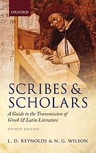 Scribes and scholars. Reynolds, N.G. Wilson : a guide to the transmission of Greek and Latin literature