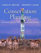 Conservation planning : informed decisions for a healthier planet