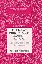 Irregular immigration in Southern Europe : actors, dynamics and governance