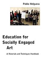 Education for socially engaged art a materials and techniques handbook