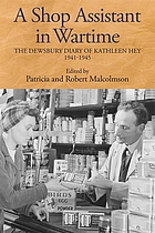 A shop assistant in wartime : the Dewsbury diary of Kathleen Hey, 1941-1945