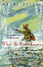 What the river knows : an angler in midstream