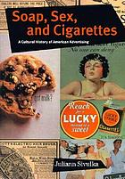 Soap, sex, and cigarettes : a cultural history of American advertising