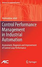 Control performance management in industrial automation : assessment, diagnosis and improvement of control loop performance