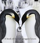Waddle : a book of fun for penguin lovers