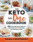 The keto for one cookbook : 100 delicious make-ahead, make-fast meals for one (or two) that make low-carb simple and easy