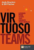 Virtuoso teams : lessons from teams that changed their worlds