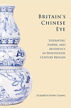 Britain's Chinese eye : literature, empire, and aesthetics in nineteenth-century Britain