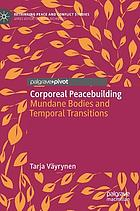 Corporeal peacebuilding : mundane bodies and temporal transitions