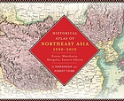 Historical atlas of Northeast Asia, 1590-2010 : Korea, Manchuria, Mongolia, Eastern Siberia