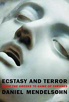 Ecstasy and terror : from the Greeks to Game of thrones