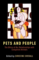 Pets and people - the ethics of our relationships with companion animals.