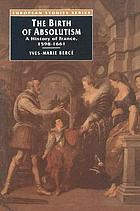 The birth of absolutism : a history of France, 1598-1661