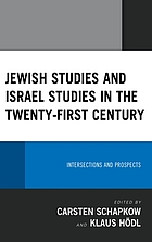 Jewish Studies and Israel Studies in the Twenty-First Century : Intersections and Prospects.