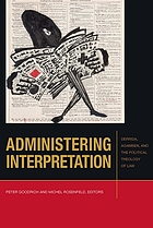 Administering interpretation : Derrida, Agamben, and the political theology of law