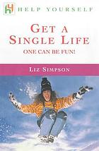 Get a single life : one can be fun!